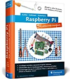 Raspberry Pi: Das umfassende Handbuch, komplett in Farbe – aktuell zu Raspberry Pi 3 und Zero – inkl. Schnittstellen, Schaltungsaufbau, Steuerung mit ... Gertboard, PiFace und Quick2Wire